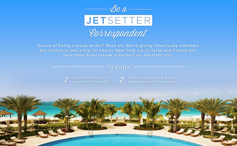 Jetsetter Correspondant Contest Standard Downtown LA Chambers Hotel Seven Stars Hotel Turks and Caicos Spa New York City Airfare rules regulations contest entry form deadline prize awards gilt group